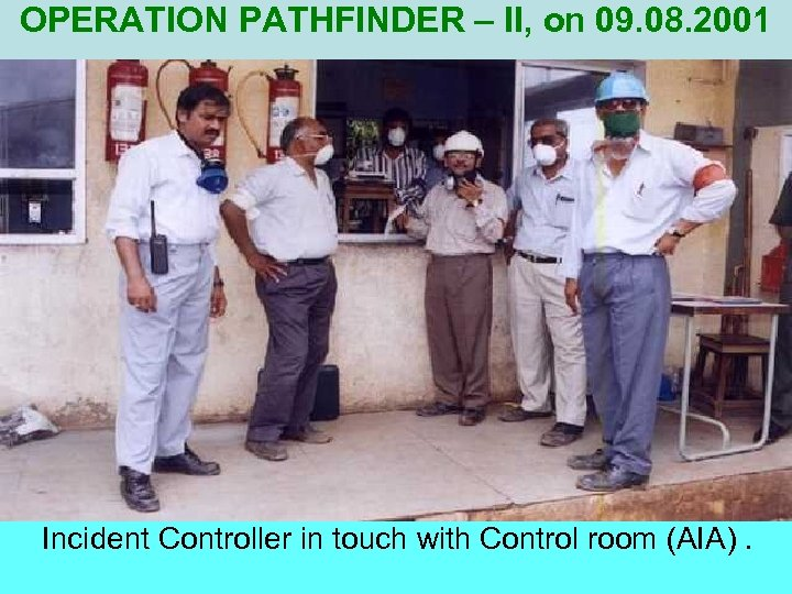 OPERATION PATHFINDER – II, on 09. 08. 2001 Incident Controller in touch with Control