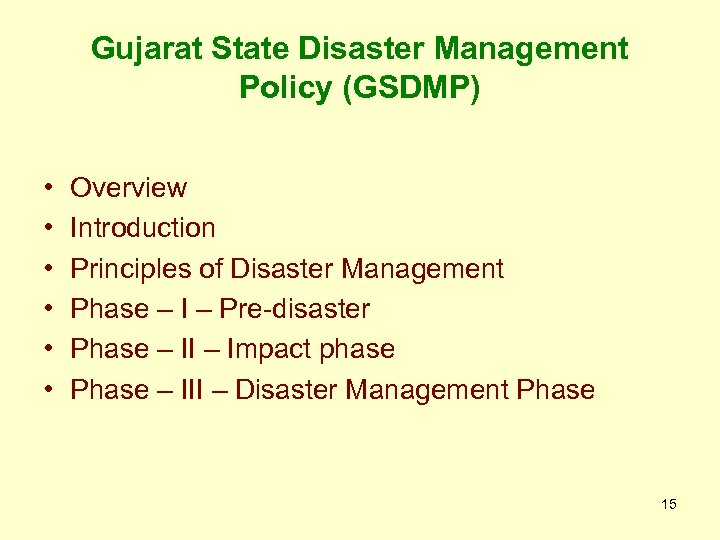 Gujarat State Disaster Management Policy (GSDMP) • • • Overview Introduction Principles of Disaster