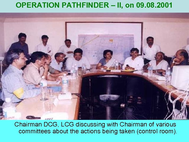 OPERATION PATHFINDER – II, on 09. 08. 2001 Chairman DCG, LCG discussing with Chairman