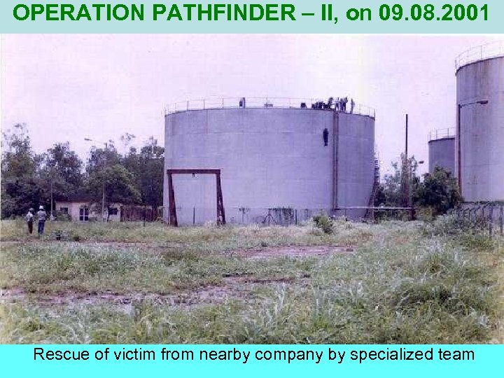 OPERATION PATHFINDER – II, on 09. 08. 2001 Rescue of victim from nearby company