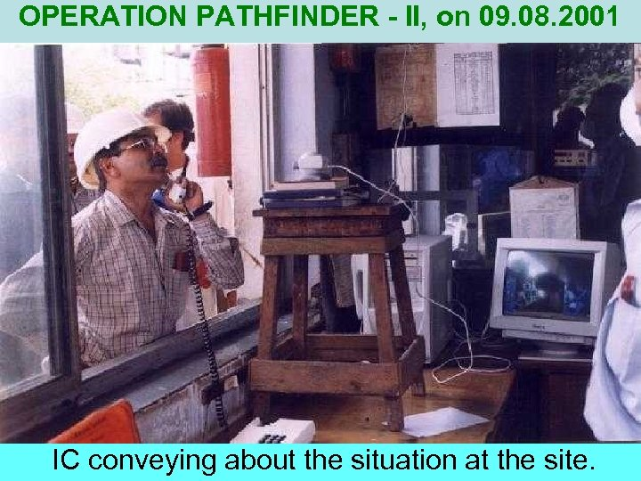 OPERATION PATHFINDER - II, on 09. 08. 2001 IC conveying about the situation at
