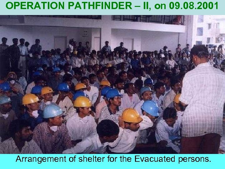OPERATION PATHFINDER – II, on 09. 08. 2001 Arrangement of shelter for the Evacuated