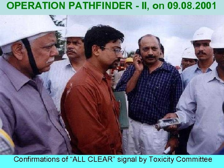 "OPERATION PATHFINDER - II, on 09. 08. 2001 Confirmations of ""ALL CLEAR"" signal by"