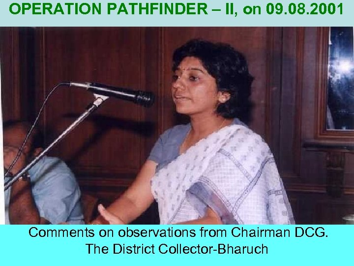 OPERATION PATHFINDER – II, on 09. 08. 2001 Comments on observations from Chairman DCG.