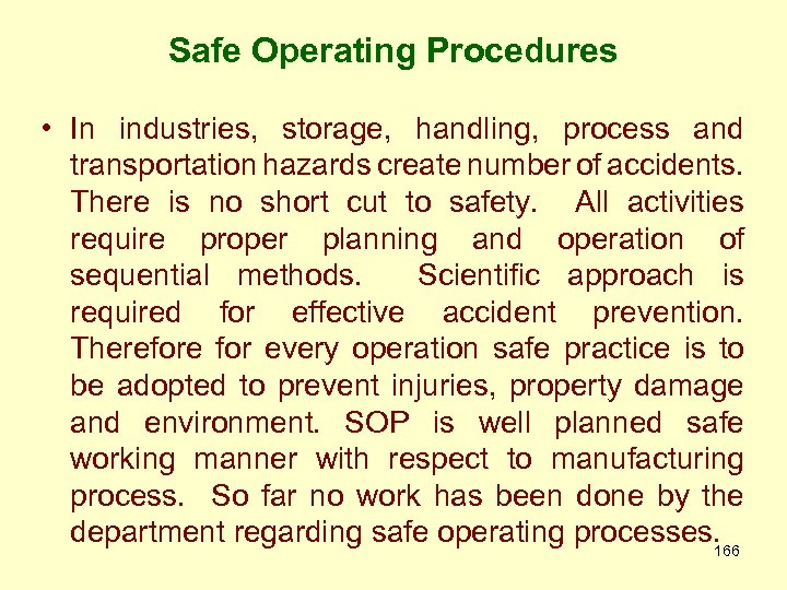 Safe Operating Procedures • In industries, storage, handling, process and transportation hazards create number