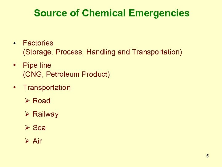 Source of Chemical Emergencies • Factories (Storage, Process, Handling and Transportation) • Pipe line