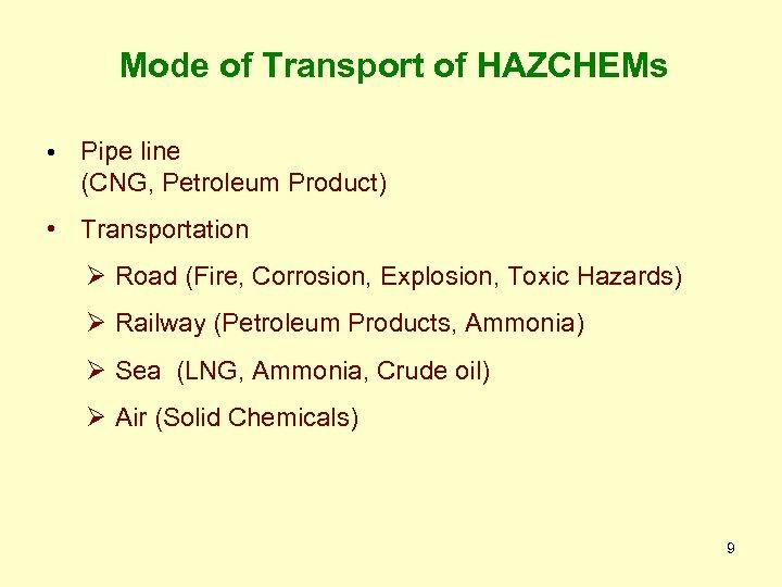 Mode of Transport of HAZCHEMs • Pipe line (CNG, Petroleum Product) • Transportation Ø