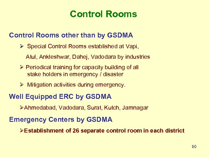 Control Rooms other than by GSDMA Ø Special Control Rooms established at Vapi, Atul,