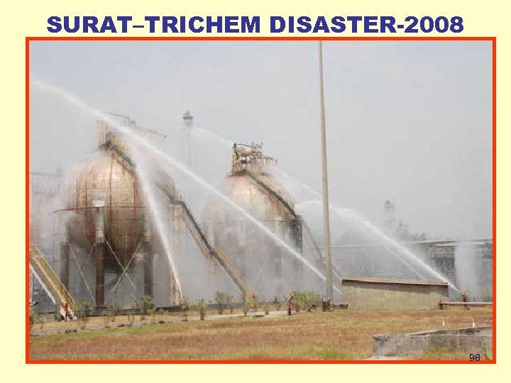 SURAT–TRICHEM DISASTER-2008 98