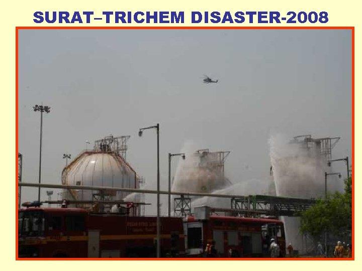 SURAT–TRICHEM DISASTER-2008 99