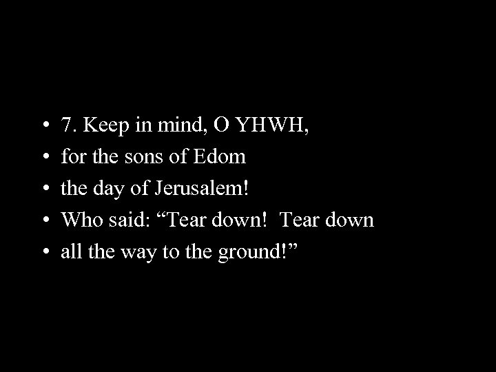 • • • 7. Keep in mind, O YHWH, for the sons of