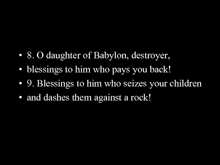• • 8. O daughter of Babylon, destroyer, blessings to him who pays
