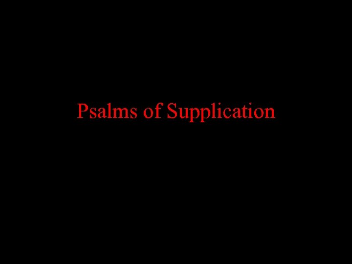 Psalms of Supplication