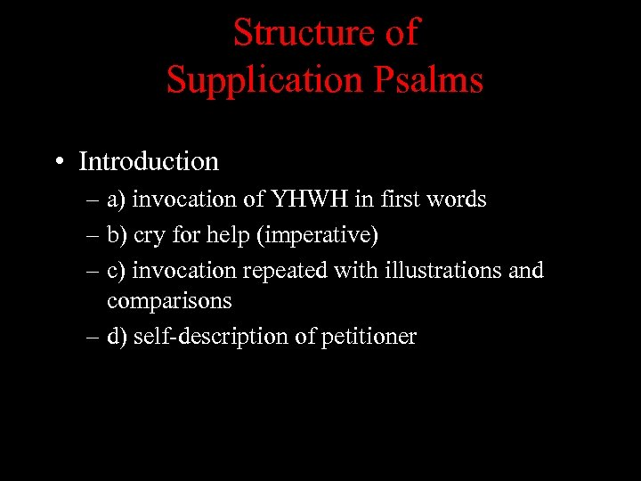 Structure of Supplication Psalms • Introduction – a) invocation of YHWH in first words