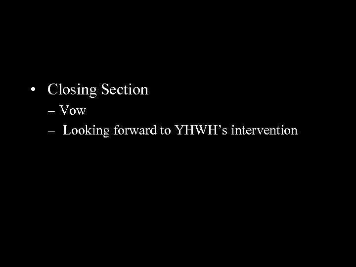• Closing Section – Vow – Looking forward to YHWH's intervention