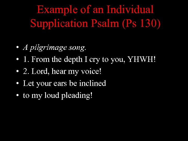 Example of an Individual Supplication Psalm (Ps 130) • • • A pilgrimage song.