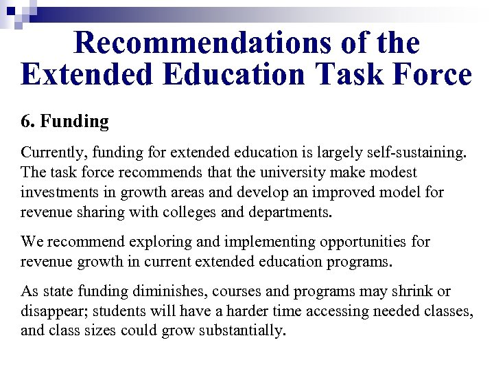 Recommendations of the Extended Education Task Force 6. Funding Currently, funding for extended education