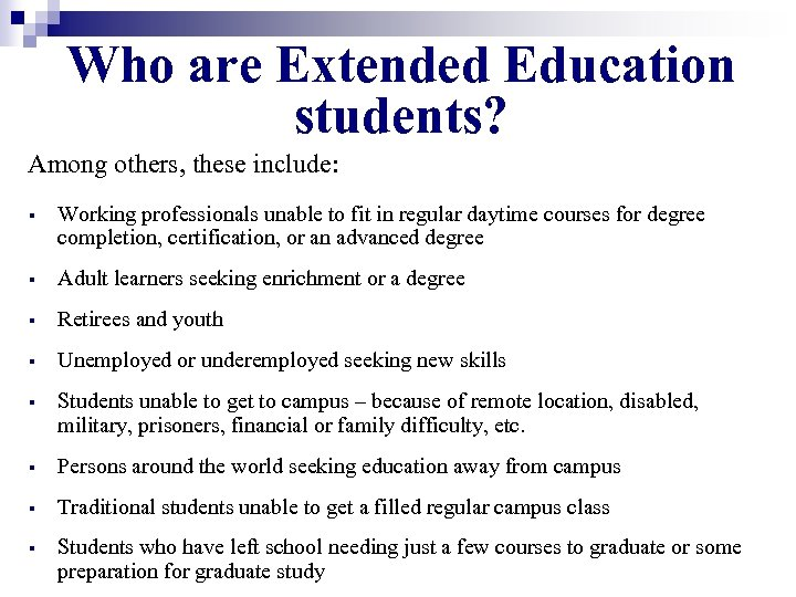 Who are Extended Education students? Among others, these include: § Working professionals unable to