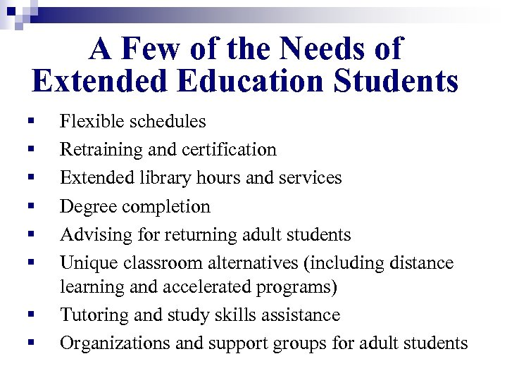 A Few of the Needs of Extended Education Students § § § § Flexible