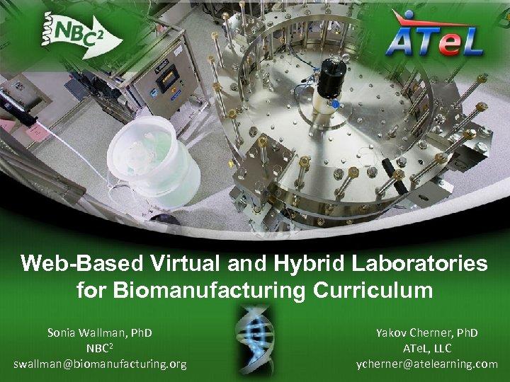 Web-Based Virtual and Hybrid Laboratories for Biomanufacturing Curriculum Sonia Wallman, Ph. D NBC 2