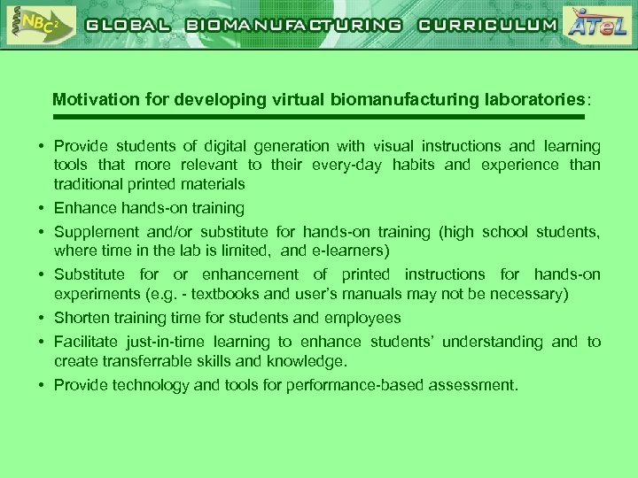 Motivation for developing virtual biomanufacturing laboratories: • Provide students of digital generation with visual