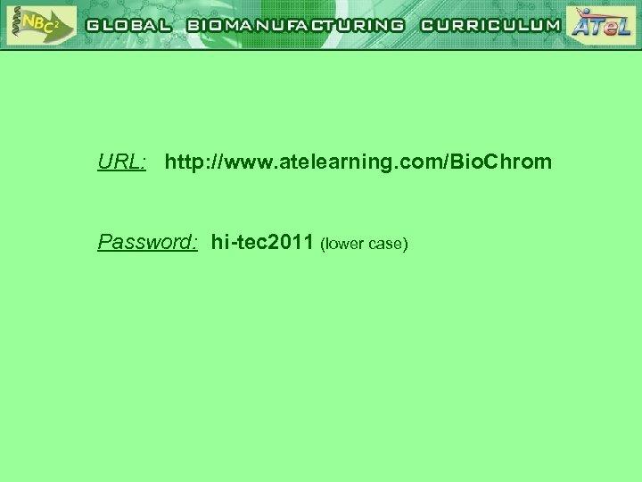 URL: http: //www. atelearning. com/Bio. Chrom Password: hi-tec 2011 (lower case)