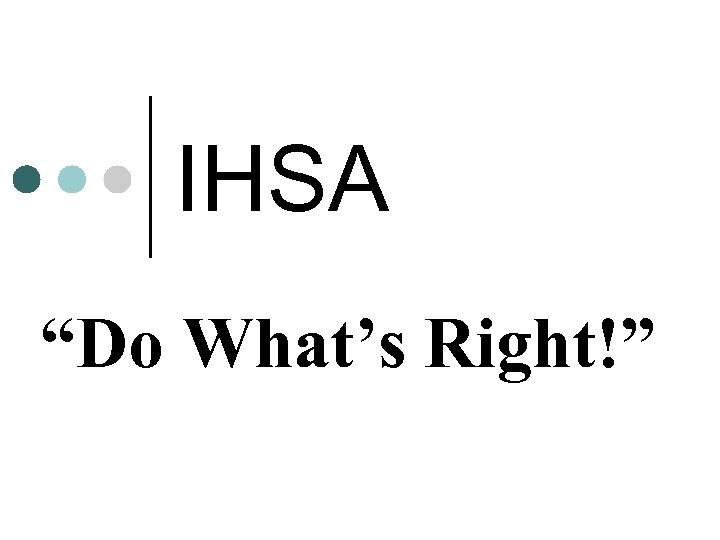"""IHSA """"Do What's Right!"""""""