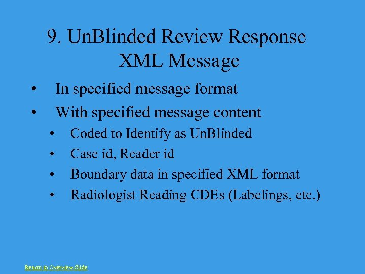 9. Un. Blinded Review Response XML Message • • In specified message format With