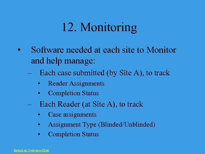12. Monitoring • Software needed at each site to Monitor and help manage: –