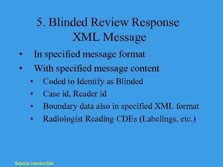 5. Blinded Review Response XML Message • • In specified message format With specified
