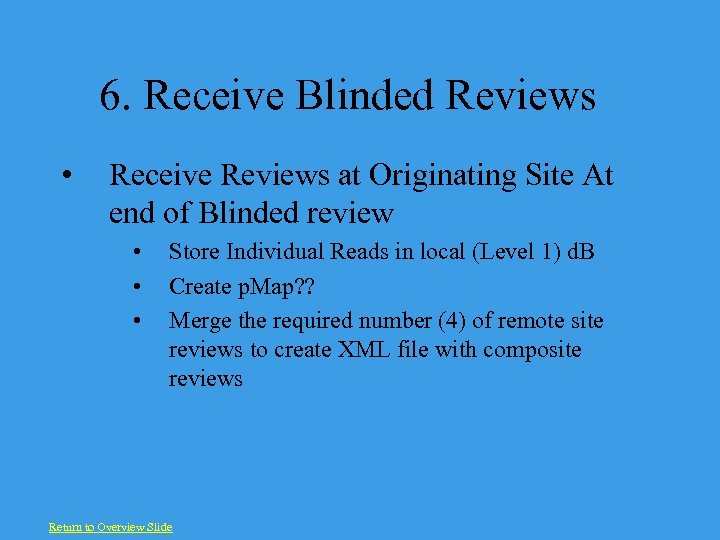 6. Receive Blinded Reviews • Receive Reviews at Originating Site At end of Blinded