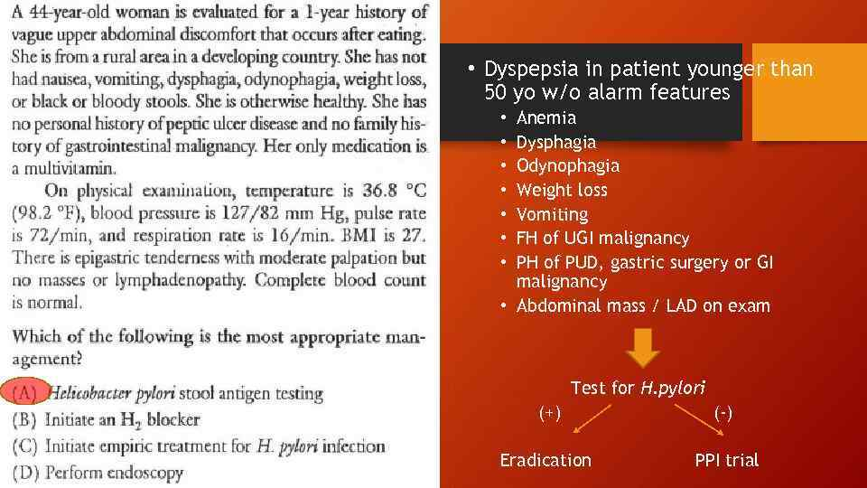 • Dyspepsia in patient younger than 50 yo w/o alarm features Anemia Dysphagia