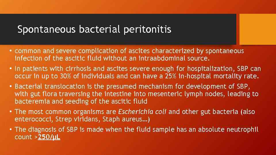 Spontaneous bacterial peritonitis • common and severe complication of ascites characterized by spontaneous infection
