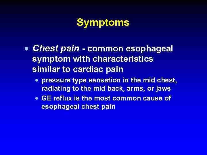 Symptoms · Chest pain - common esophageal symptom with characteristics similar to cardiac pain