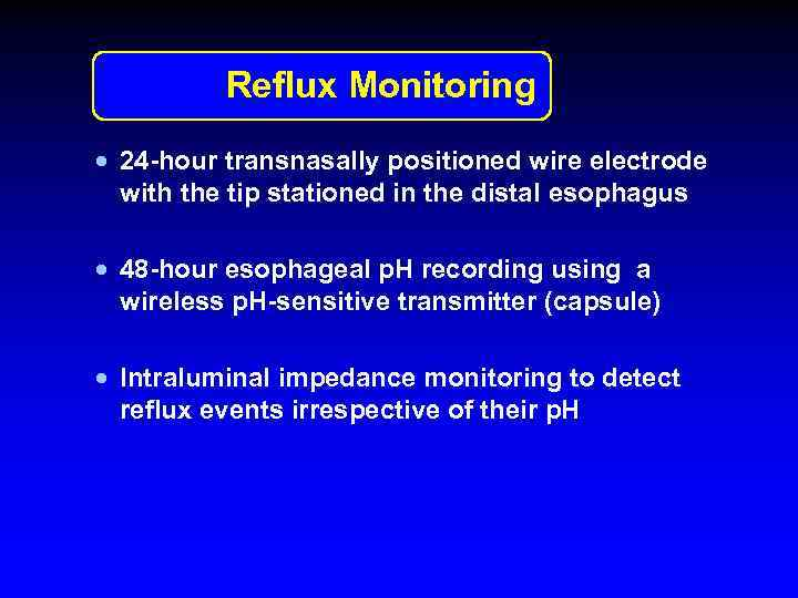Reflux Monitoring · 24 -hour transnasally positioned wire electrode with the tip stationed in