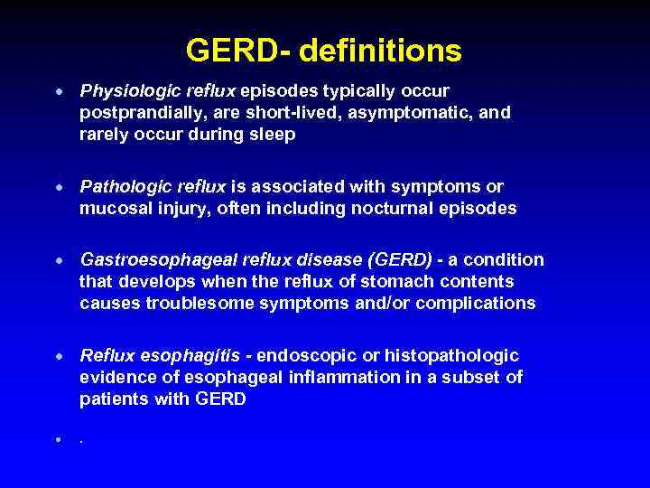 GERD- definitions · Physiologic reflux episodes typically occur postprandially, are short-lived, asymptomatic, and rarely