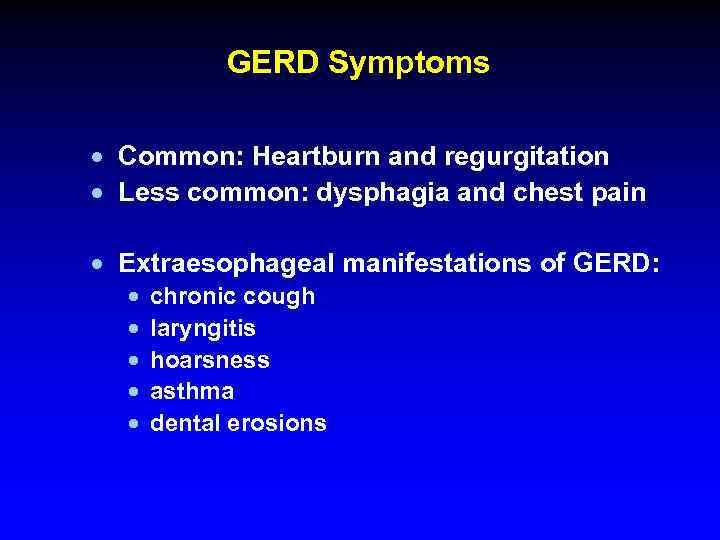 GERD Symptoms · Common: Heartburn and regurgitation · Less common: dysphagia and chest pain