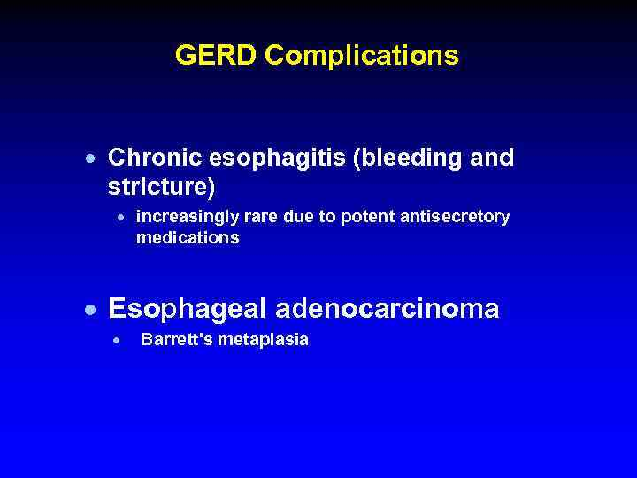 GERD Complications · Chronic esophagitis (bleeding and stricture) · increasingly rare due to potent