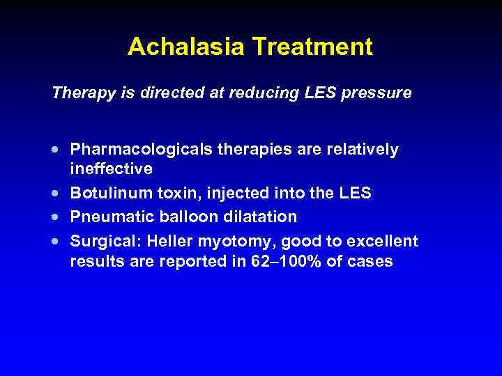 Achalasia Treatment Therapy is directed at reducing LES pressure · Pharmacologicals therapies are relatively
