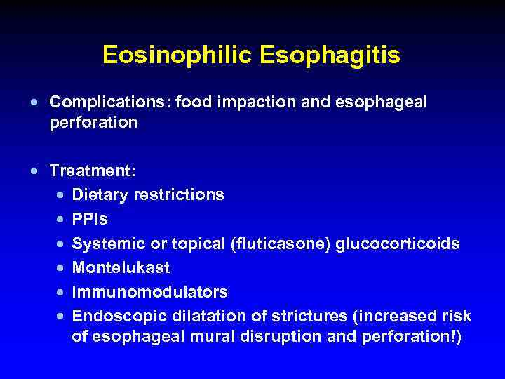 Eosinophilic Esophagitis · Complications: food impaction and esophageal perforation · Treatment: · Dietary restrictions