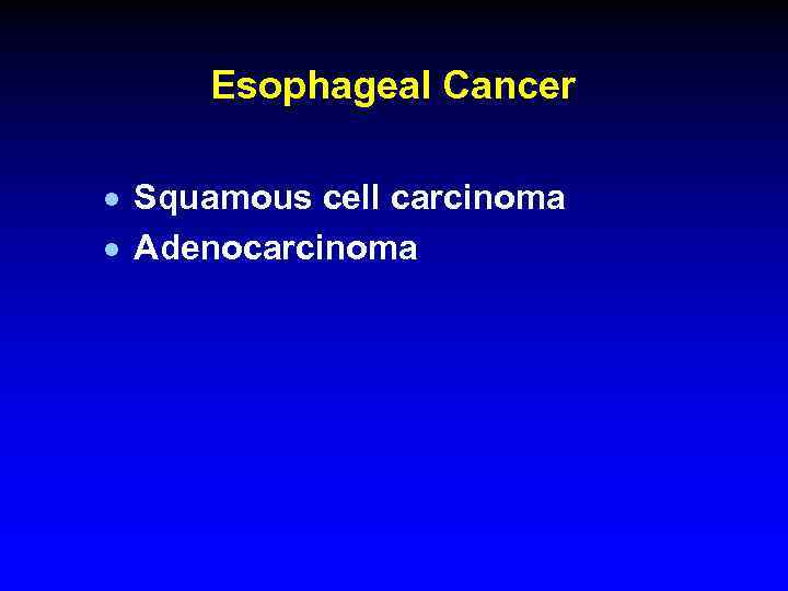 Esophageal Cancer · Squamous cell carcinoma · Adenocarcinoma
