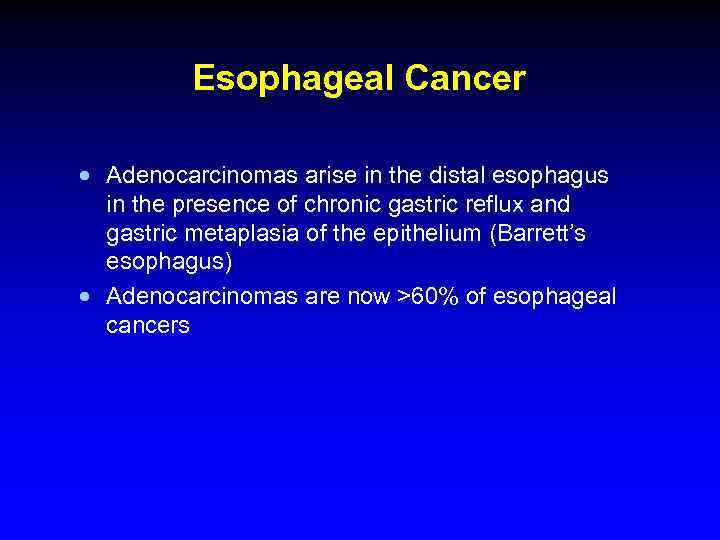 Esophageal Cancer · Adenocarcinomas arise in the distal esophagus in the presence of chronic