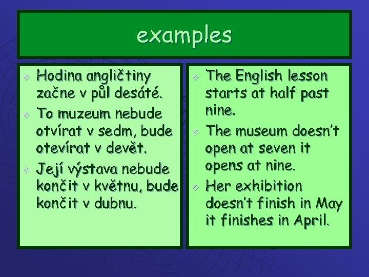 examples v v v Hodina angličtiny začne v půl desáté. To muzeum nebude otvírat