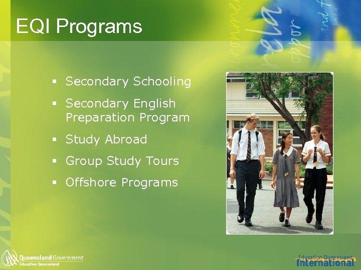 EQI Programs § Secondary Schooling § Secondary English Preparation Program § Study Abroad §
