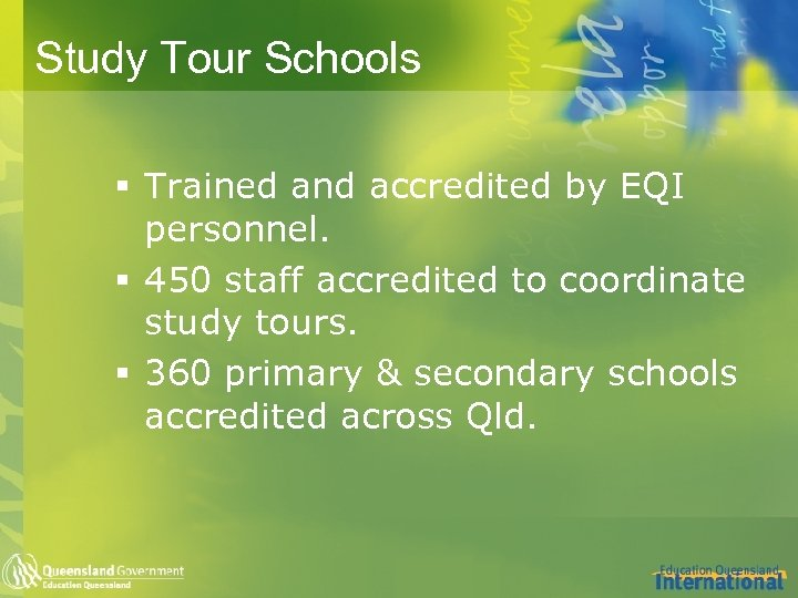 Study Tour Schools § Trained and accredited by EQI personnel. § 450 staff accredited