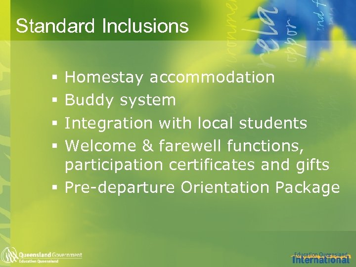 Standard Inclusions Homestay accommodation Buddy system Integration with local students Welcome & farewell functions,