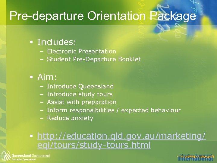 Pre-departure Orientation Package § Includes: – Electronic Presentation – Student Pre-Departure Booklet § Aim: