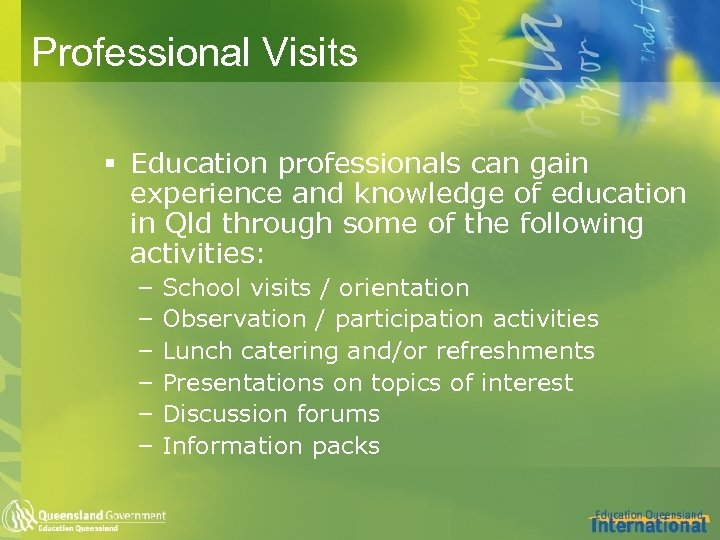 Professional Visits § Education professionals can gain experience and knowledge of education in Qld