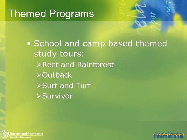 Themed Programs § School and camp based themed study tours: ØReef and Rainforest ØOutback