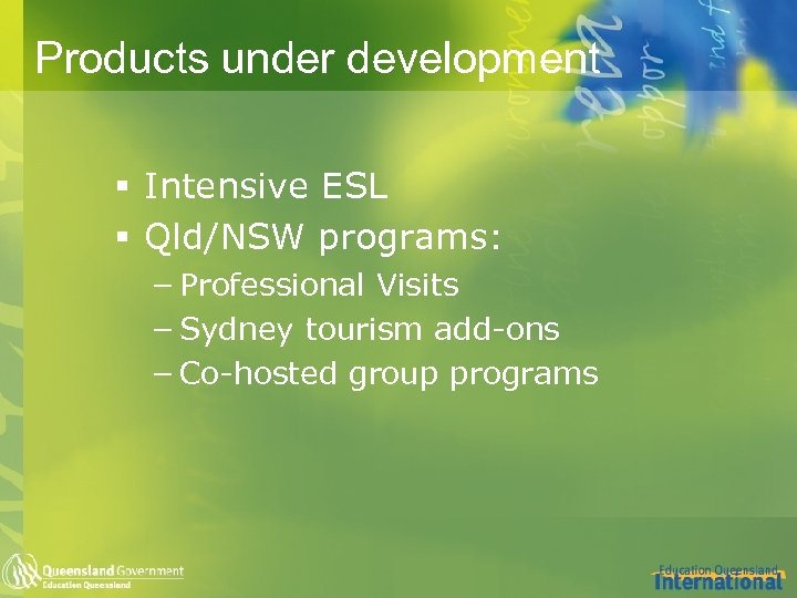 Products under development § Intensive ESL § Qld/NSW programs: – Professional Visits – Sydney
